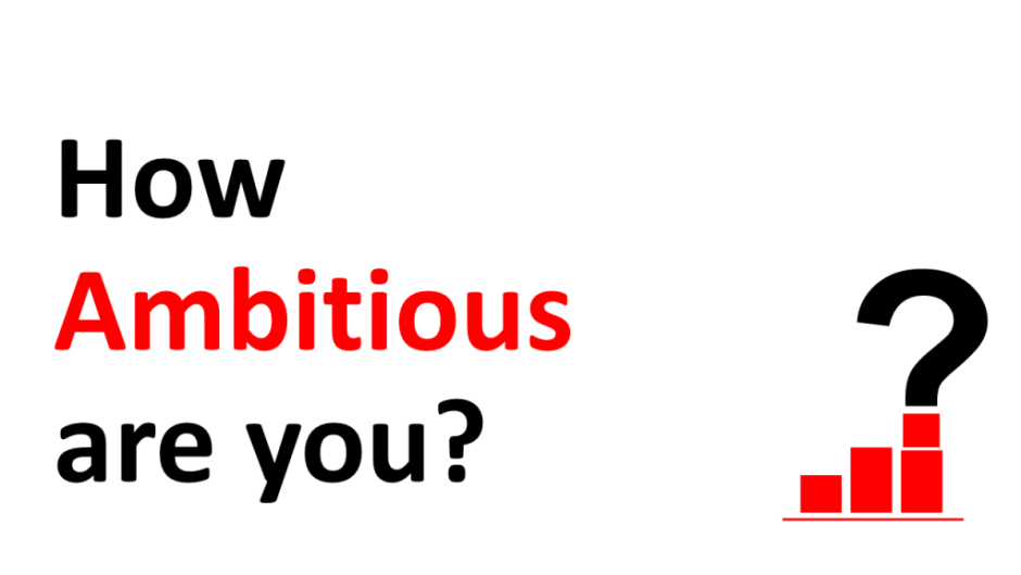 How Ambitiousare you?