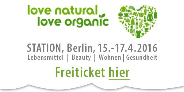 """Dein """"Freiticket"""" für die Love Natural Love Organic 15.-17.4. in Berlin"""