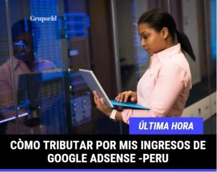 Como pagar impuestos por los ingresos de GOOGLE ADSENSE en Perú