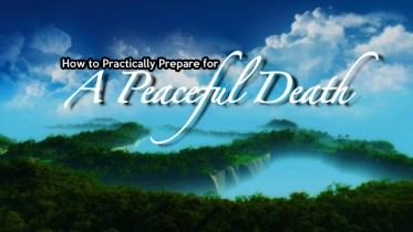6 Practical Ways to Attain a Peaceful Death - GSalam.Net