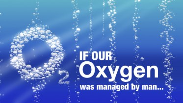 If Our Oxygen Was Managed by Man - GSalam.Net