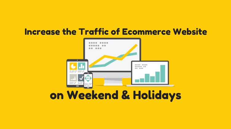 4 Tips Increase the Traffic of Ecommerce Website weekend Holidays