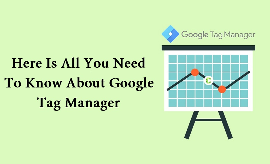 Here Is All You Need To Know About Google Tag Manager