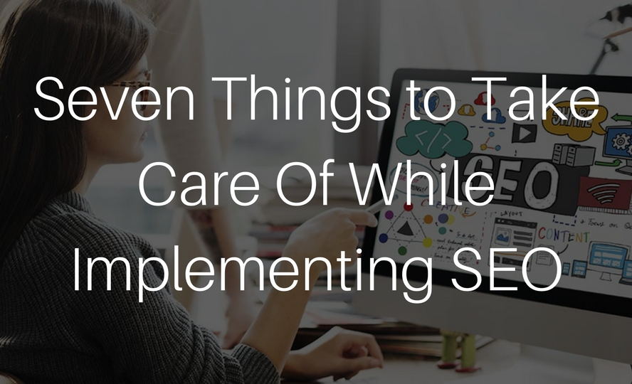 Seven Things to Take Care Of While Implementing SEO