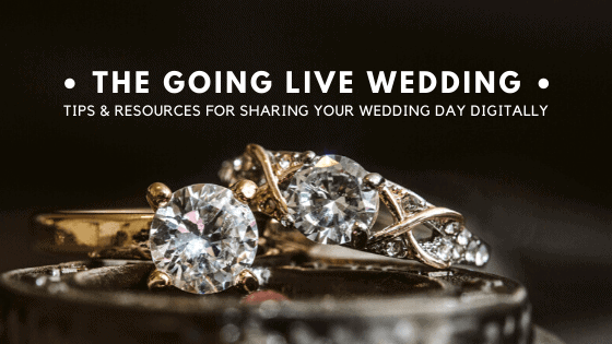 Going Live: Sharing Your Wedding Digitally