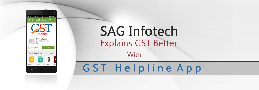 SAG Infotech Explains GST Better With GST Helpline App