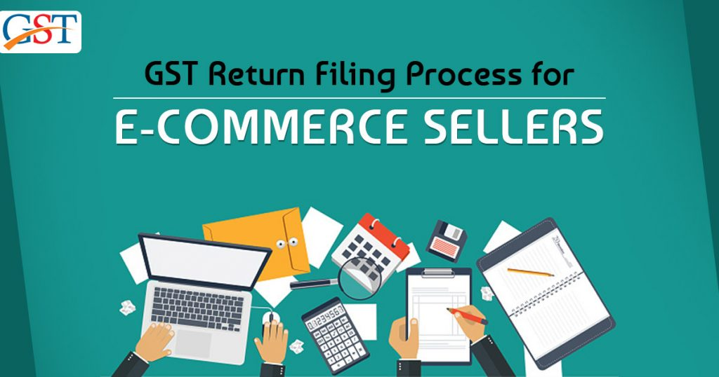 GST Return Filing Process for E-Commerce Sellers