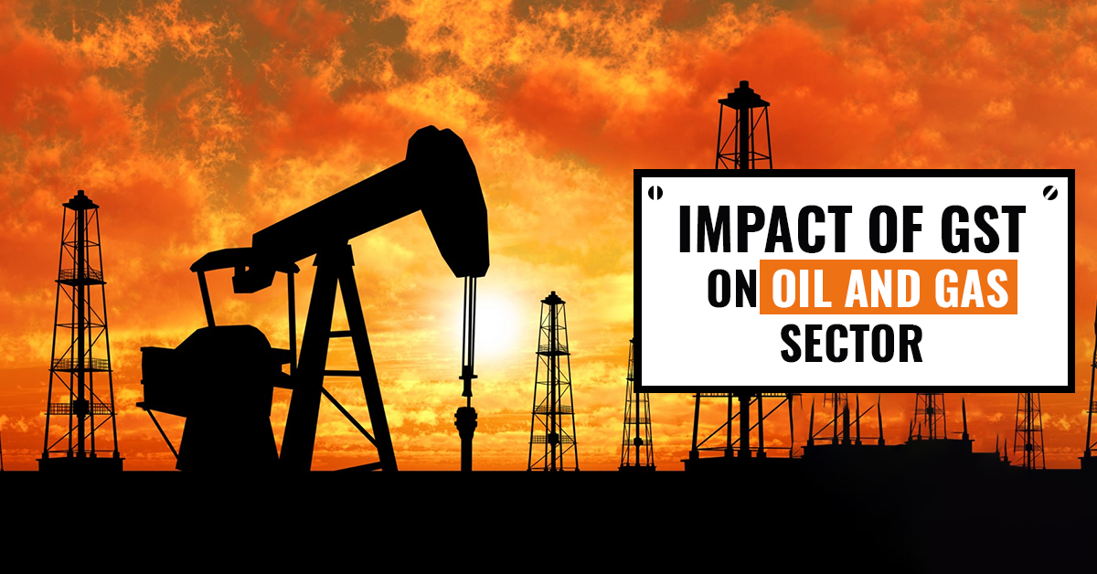 Impact of GST on Oil and Gas Sector
