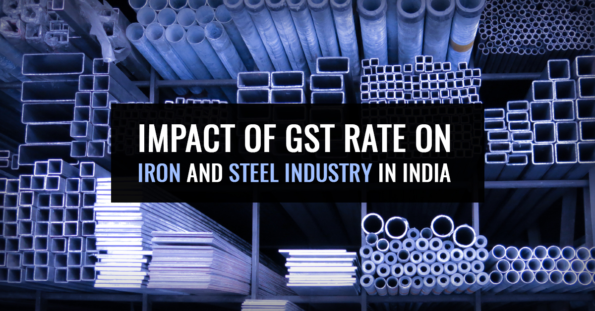 Impact of GST Rate on Iron and Steel Industry