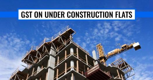 GST on Under Construction Flats