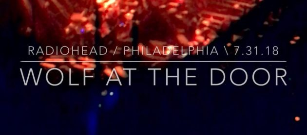 A Wolf at the Door – Radiohead – Live in Philadelphia 2018