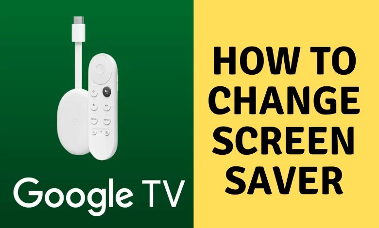 How to Change Screensaver on Google TV