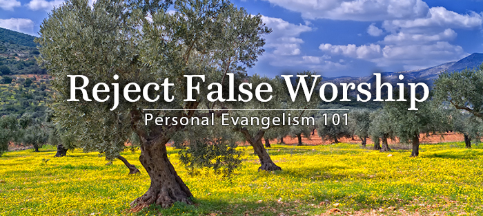Previous post: Personal Evangelism 101: Reject False Worship