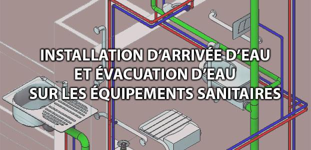 Installation d'arrivée d'eau et évacuation des eaux sur les équipements sanitaires