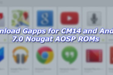 Download Gapps for CM14 and Android 7.0 Nougat AOSP ROMs