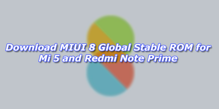 Download MIUI 8 Global Stable ROM for Mi 5 and Redmi Note Prime