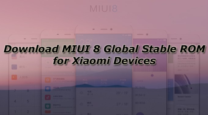 Download MIUI 8 Global Stable ROM for Xiaomi Devices