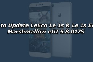 How to Update LeEco Le 1s & Le 1s Eco to Marshmallow eUI 5.8.017S