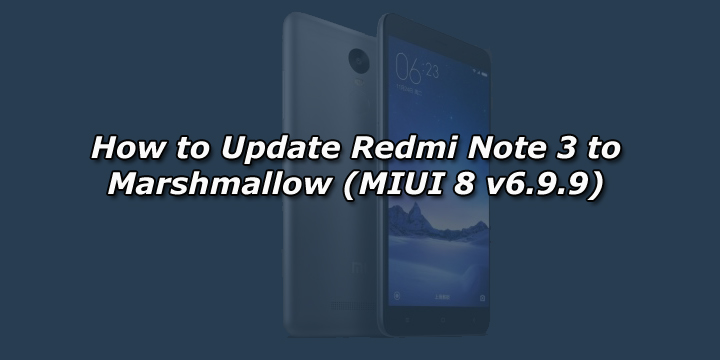How to Update Redmi Note 3 to Marshmallow (MIUI 8 v6 9 9