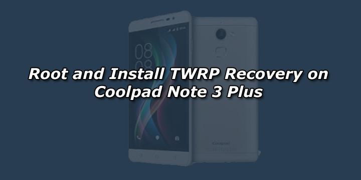 How to Root and Install TWRP Recovery on Coolpad Note 3 Plus