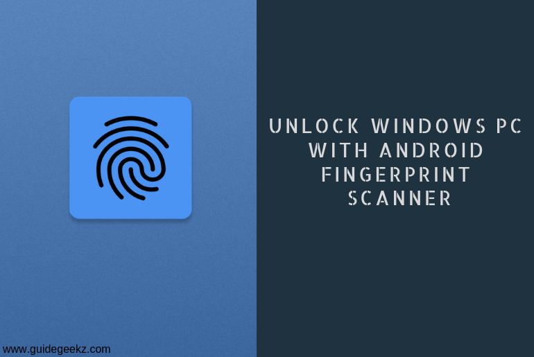 How To Unlock Windows PC With Android Fingerprint Scanner
