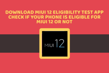 Download MIUI 12 Eligibility Test App: Check if your Phone is Eligible for MIUI 12 or Not