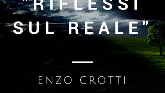 """""""Riflessi sul Reale"""" di Enzo Crotti"""