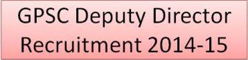 GPSC Deputy Director Recruitment 2014-15