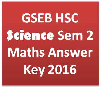 GSEB HSC Science Sem 2 Maths Answer Key 2016