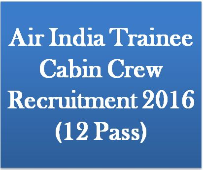 Air India Trainee Cabin Crew Recruitment 2016