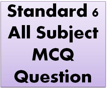 Standard 6 All Subject MCQ Question
