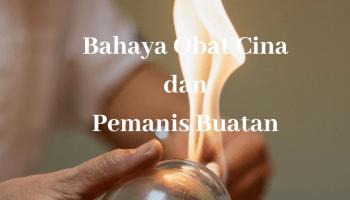 Bahaya obat cina dan pemanis buatan