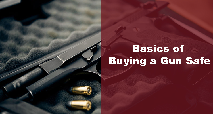 Learn the Basics of Buying a Gun Safe