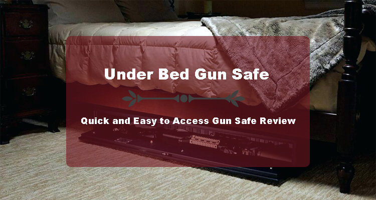 Under Bed Gun Safes – Quick and Easy to Access Gun Safe