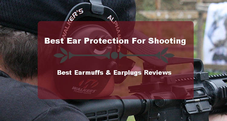 Best Ear Protection For Shooting in 2019