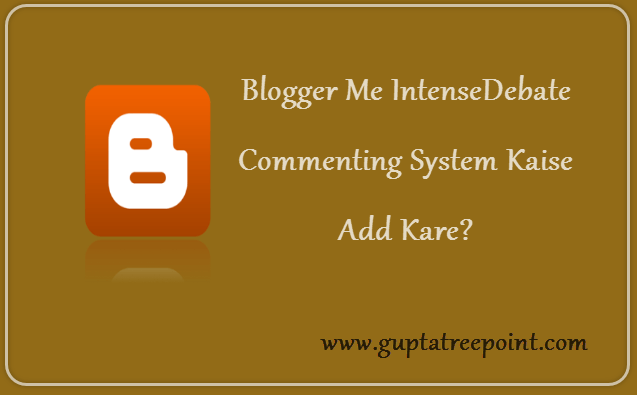 Blogger me intensedebate commenting system kaise add kare