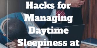 Hacks for Managing Daytime Sleepiness at Work