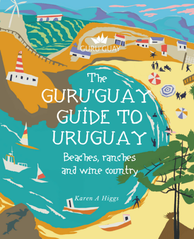 Guru'Guay Guide to Uruguay: Beaches, Ranches & Wine Country