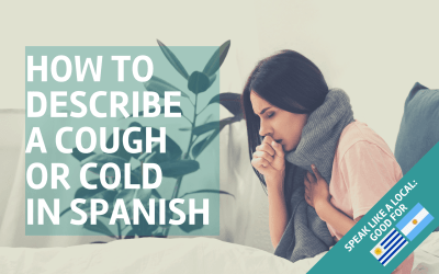 How to describe a cough or cold in Spanish