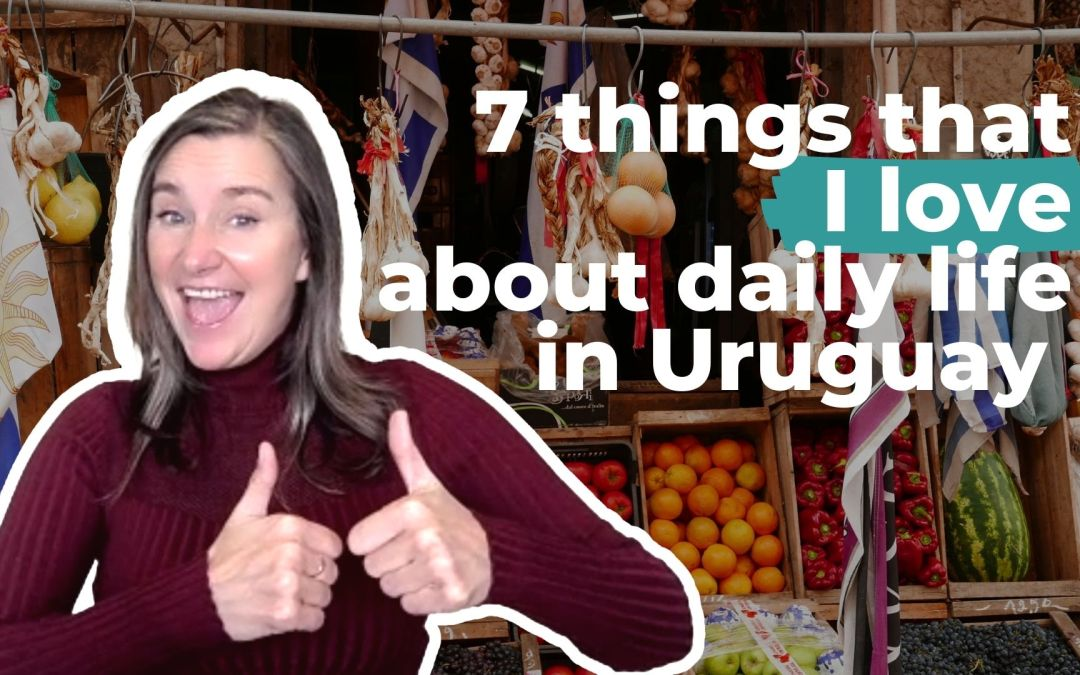 7 things that I love about daily life in Uruguay