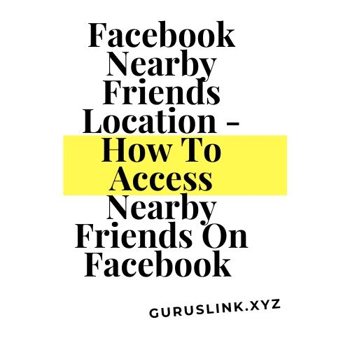 Facebook Nearby Friends Location - Easy Guide On Accessing Nearby Friends On Facebook