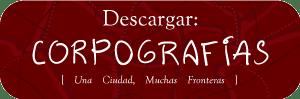 Imagen con el enlace para descargar el documento, con el texto: Descargar. Corpografías, Una Ciudad, Muchas Fronteras