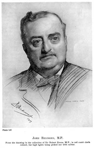Plate LII. JOHN REDMOND, M.P. From the drawing in the collection of Sir Robert Essex, M.P., in red conté chalk rubbed, the high lights being picked out with rubber.