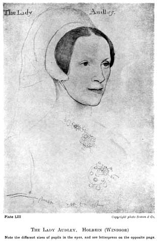 Plate LIII. THE LADY AUDLEY. HOLBEIN (WINDSOR) Note the different sizes of pupils in the eyes, and see letterpress on the opposite page. Copyright photo Braun & Co.