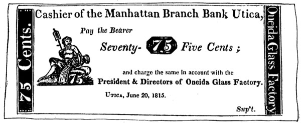 Cashier of the Manhattan Branch Bank Utica, Pay the Bearer Seventy-Five Cents; and charge the same in account with the President & Directors of Oneida Glass Factory. Utica, June 20, 1815. Sup't.  FRACTIONAL CURRENCY USED IN UTICA