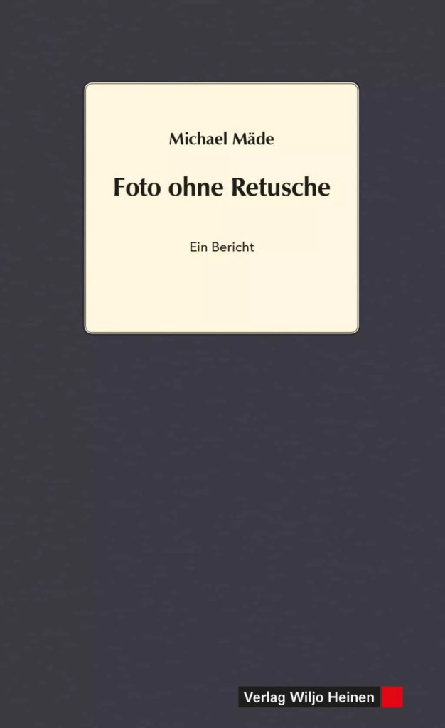 Michael Mäde: »Foto ohne Retusche«