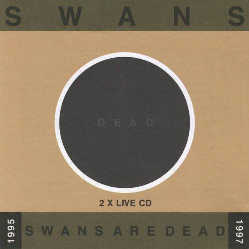Guts Of Darkness › Swans › Swans Are Dead
