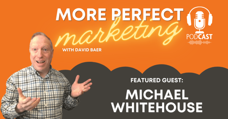 More Perfect Marketing with David Baer