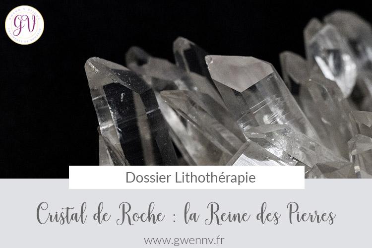 Cristal de Roche : la Reine des pierres !