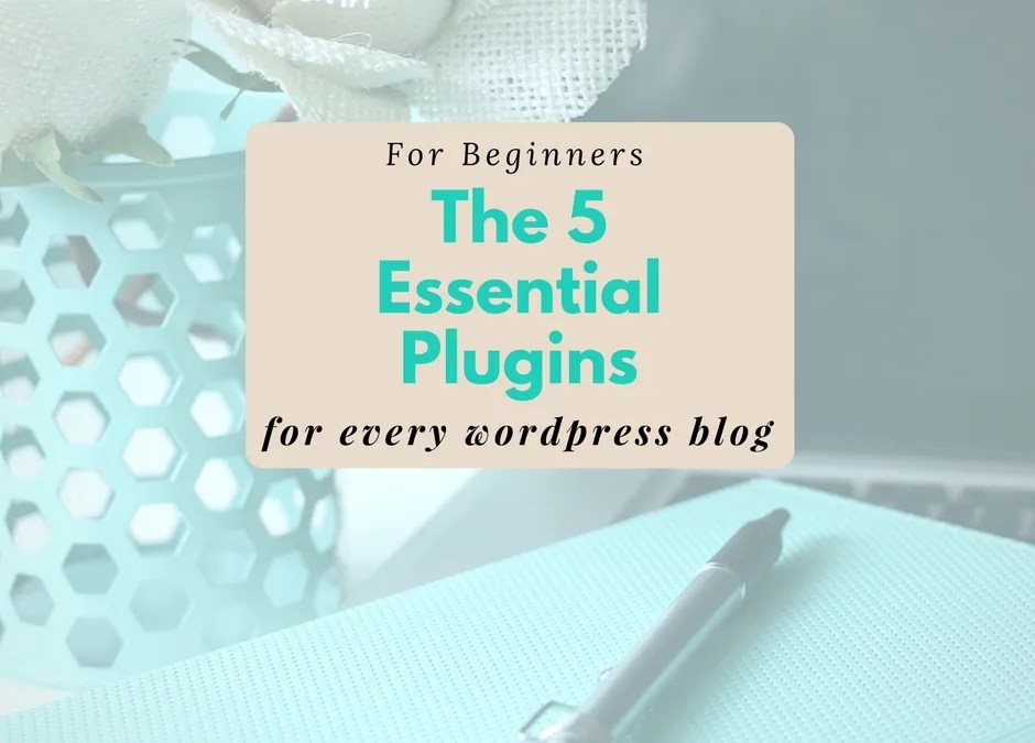 5 Essential Plugins for Every WordPress Blog